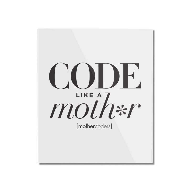 Code Like A Moth*r Home Mounted Acrylic Print by MotherCoders Online Store