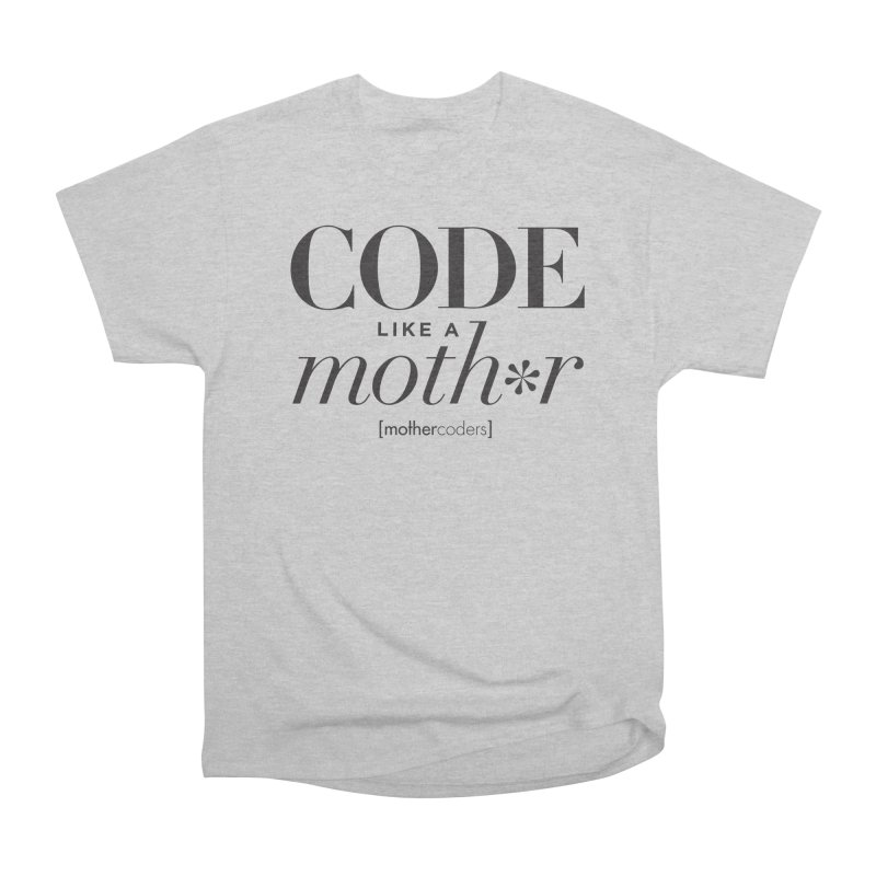Code Like A Moth*r Men's Heavyweight T-Shirt by MotherCoders Online Store