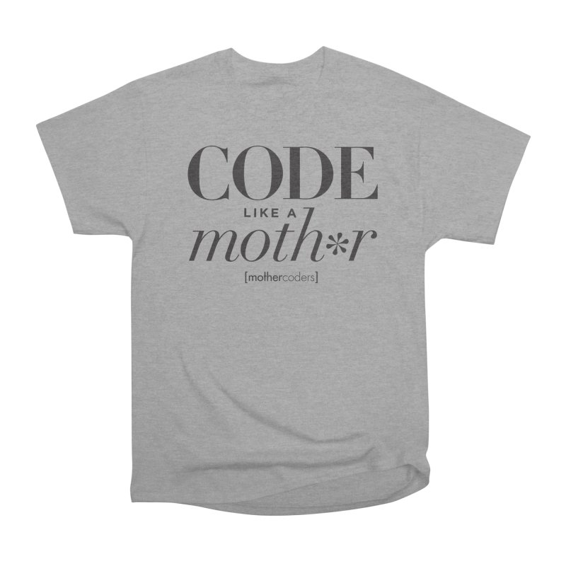 Code Like A Moth*r Women's Heavyweight Unisex T-Shirt by MotherCoders Online Store