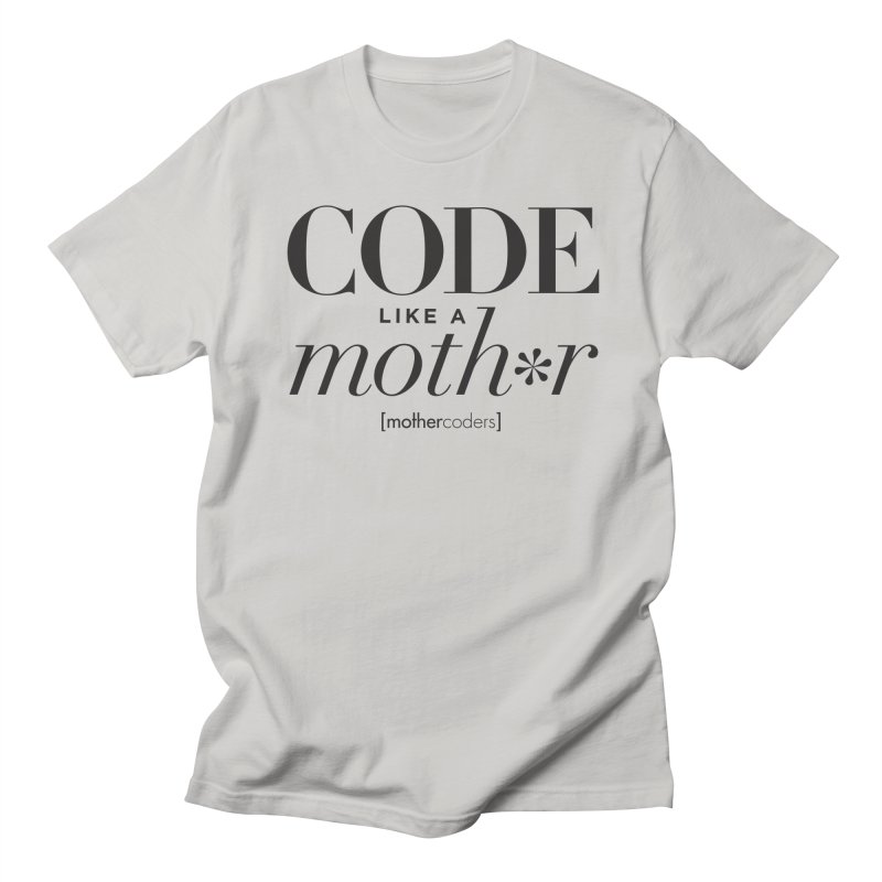 Code Like A Moth*r Women's Regular Unisex T-Shirt by MotherCoders Online Store