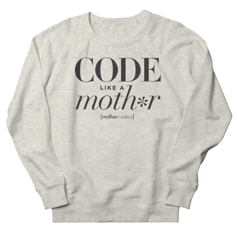 Code Like A Moth*r Women's French Terry Sweatshirt by MotherCoders Online Store