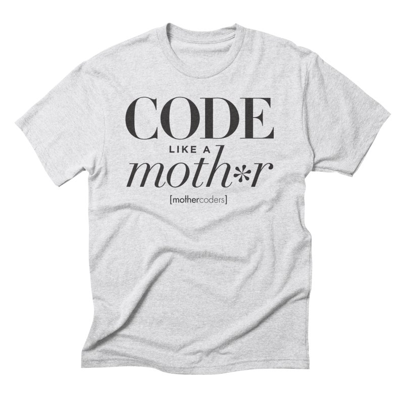 Code Like A Moth*r Men's Triblend T-Shirt by MotherCoders Online Store
