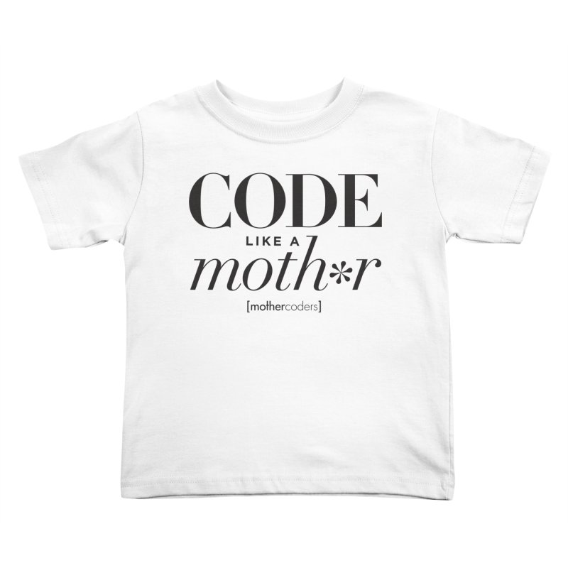Code Like A Moth*r Kids Toddler T-Shirt by MotherCoders Online Store