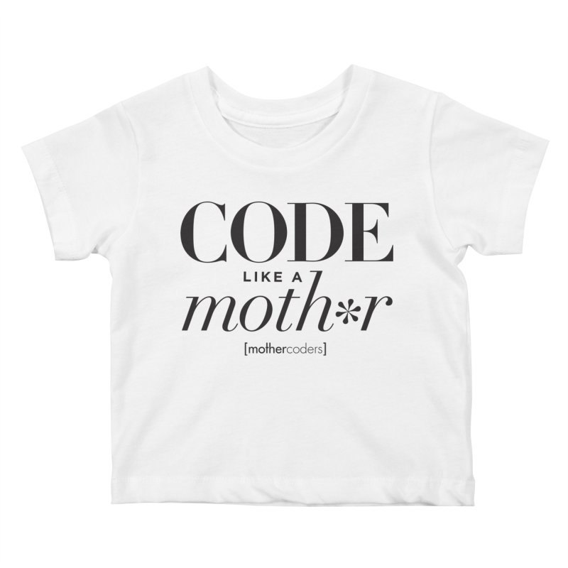 Code Like A Moth*r Kids Baby T-Shirt by MotherCoders Online Store
