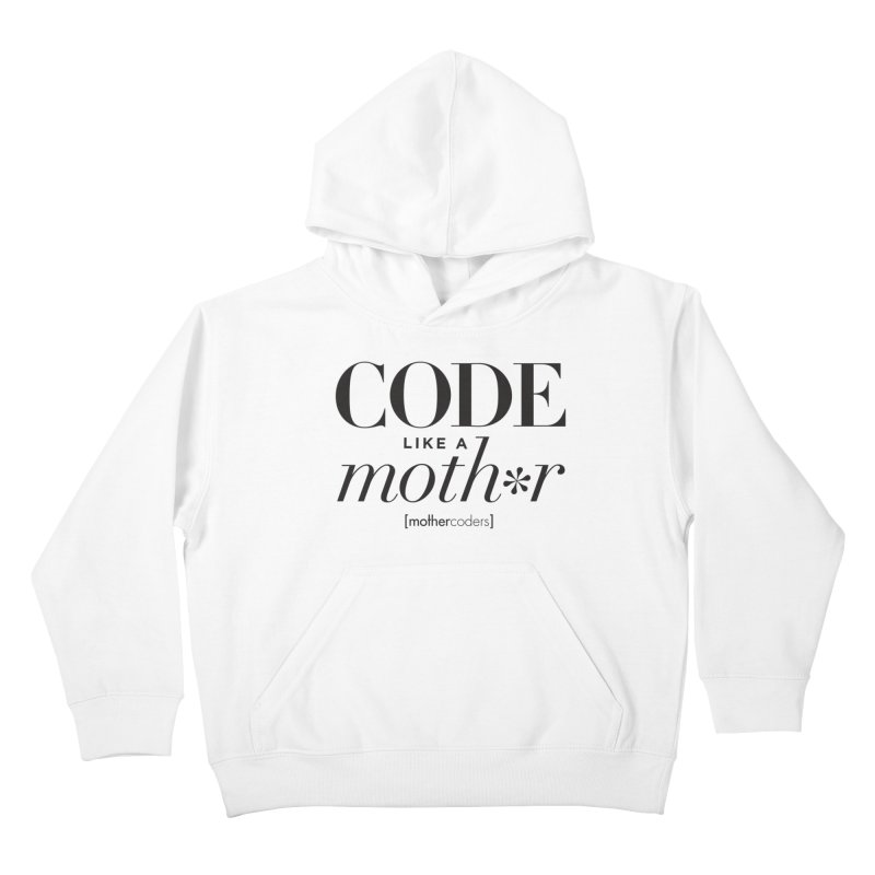 Code Like A Moth*r Kids Pullover Hoody by MotherCoders Online Store