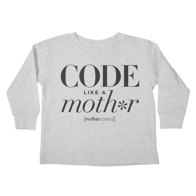 Code Like A Moth*r Kids Toddler Longsleeve T-Shirt by MotherCoders Online Store
