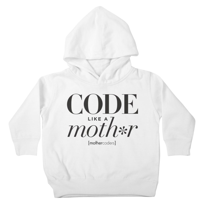 Code Like A Moth*r Kids Toddler Pullover Hoody by MotherCoders Online Store