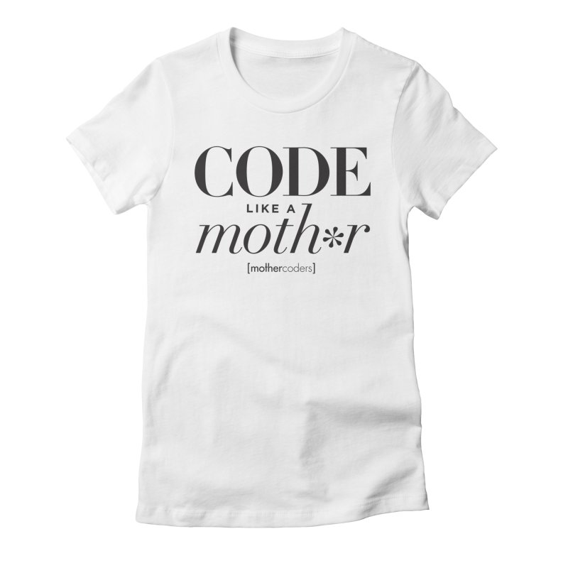 Code Like A Moth*r Women's Fitted T-Shirt by MotherCoders Online Store