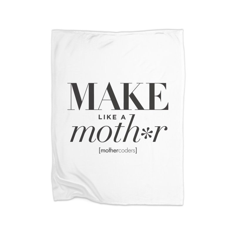 Make Like A Moth*r Home Fleece Blanket Blanket by MotherCoders Online Store