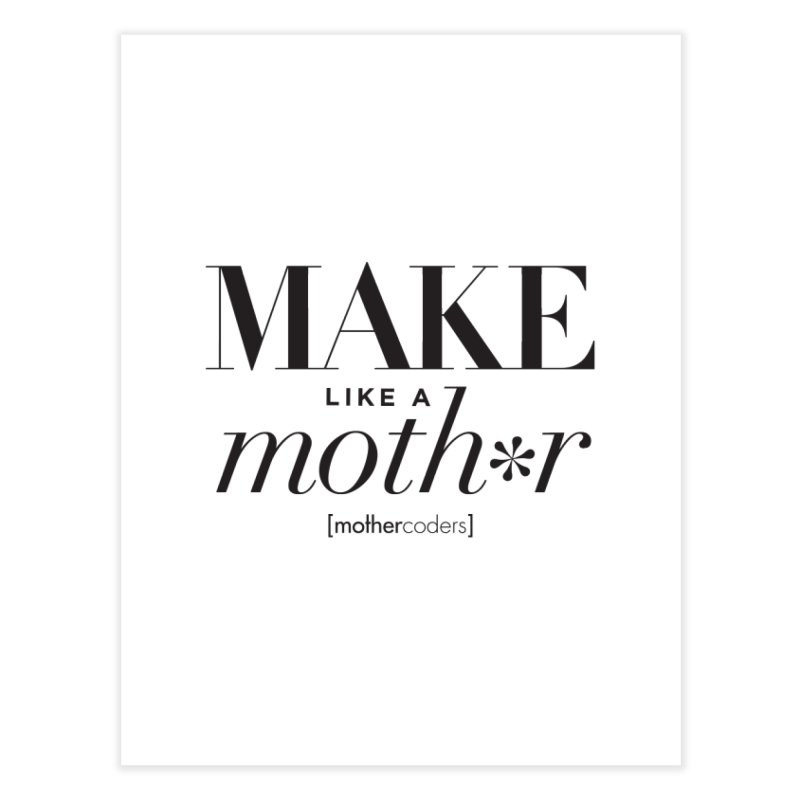 Make Like A Moth*r Home Fine Art Print by MotherCoders Online Store