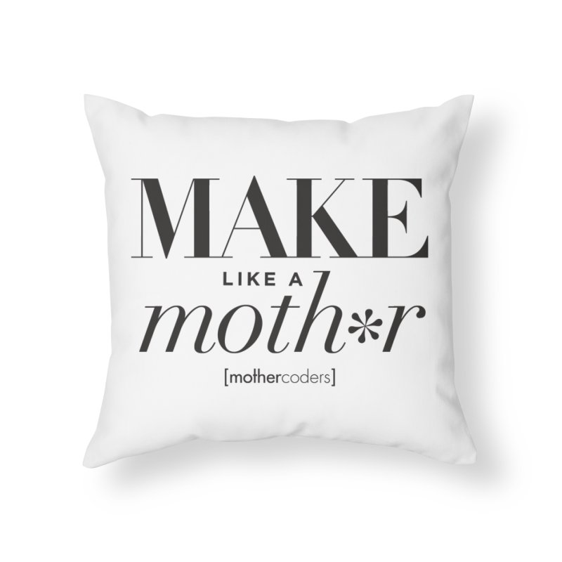 Make Like A Moth*r Home Throw Pillow by MotherCoders Online Store
