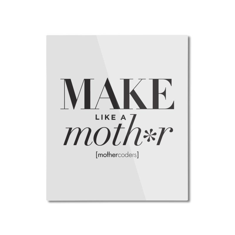 Make Like A Moth*r Home Mounted Aluminum Print by MotherCoders Online Store