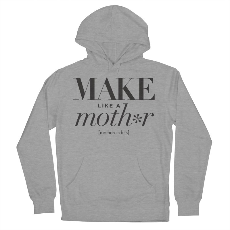 Make Like A Moth*r Women's French Terry Pullover Hoody by MotherCoders Online Store