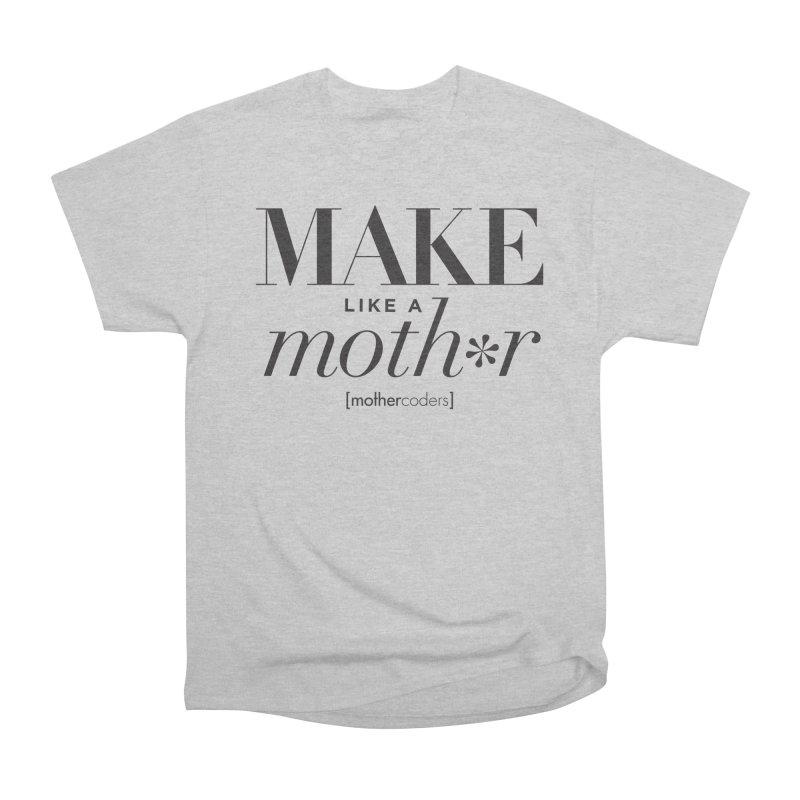 Make Like A Moth*r Women's Heavyweight Unisex T-Shirt by MotherCoders Online Store