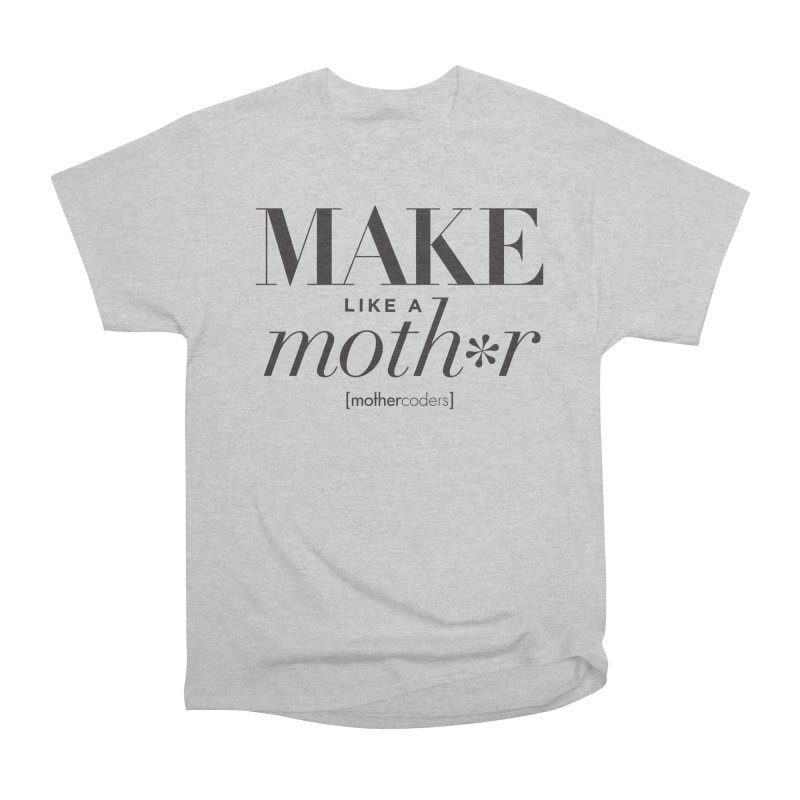 Make Like A Moth*r Men's Heavyweight T-Shirt by MotherCoders Online Store