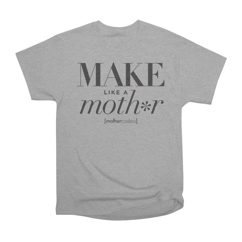 Make Like A Moth*r Men's Heavyweight T-Shirt by MotherCoders Online Store