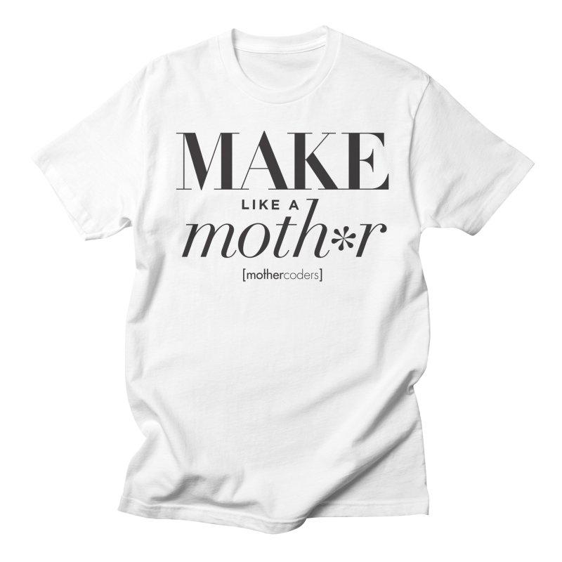 Make Like A Moth*r Women's Regular Unisex T-Shirt by MotherCoders Online Store