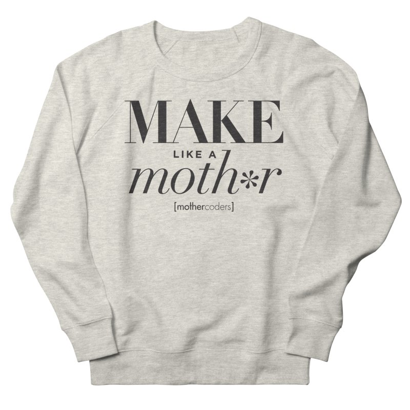 Make Like A Moth*r Women's French Terry Sweatshirt by MotherCoders Online Store
