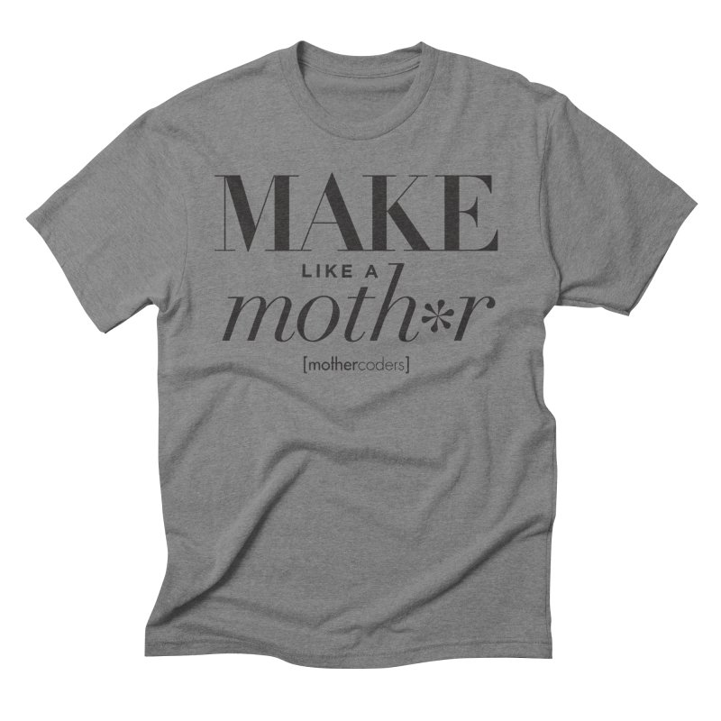 Make Like A Moth*r Men's Triblend T-Shirt by MotherCoders Online Store