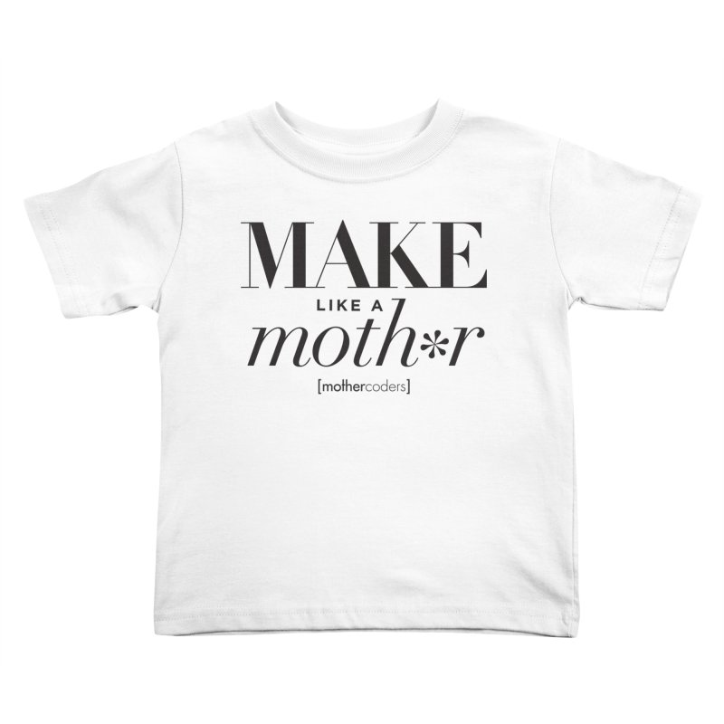 Make Like A Moth*r Kids Toddler T-Shirt by MotherCoders Online Store