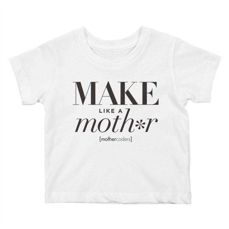 Make Like A Moth*r Kids Baby T-Shirt by MotherCoders Online Store