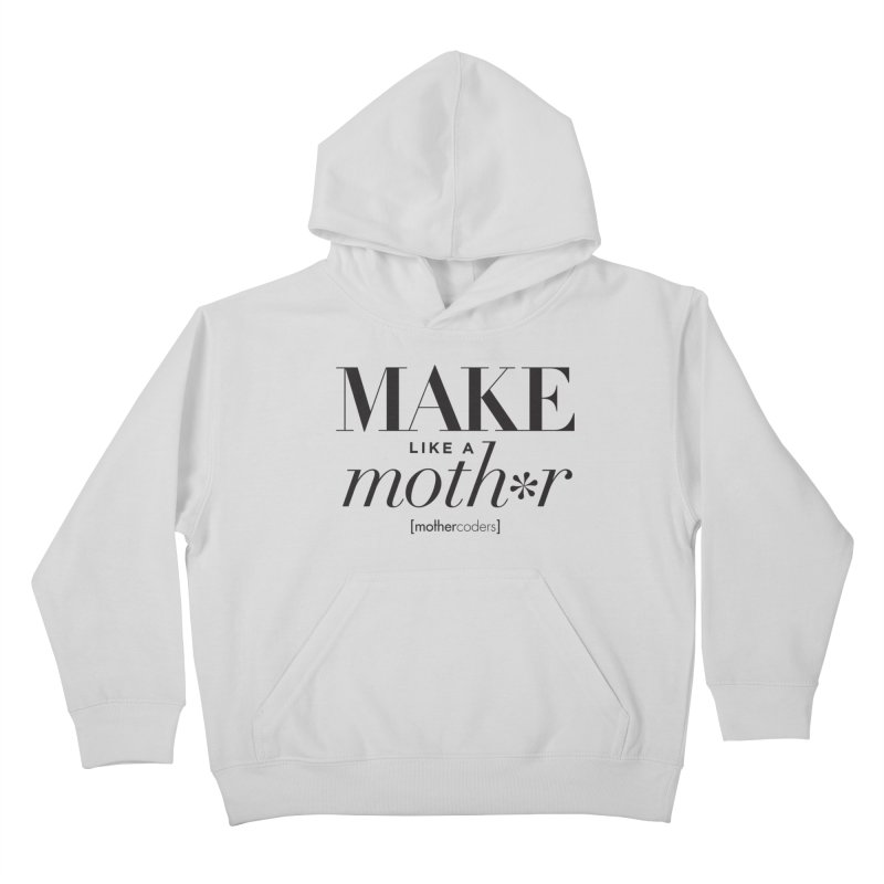 Make Like A Moth*r Kids Pullover Hoody by MotherCoders Online Store
