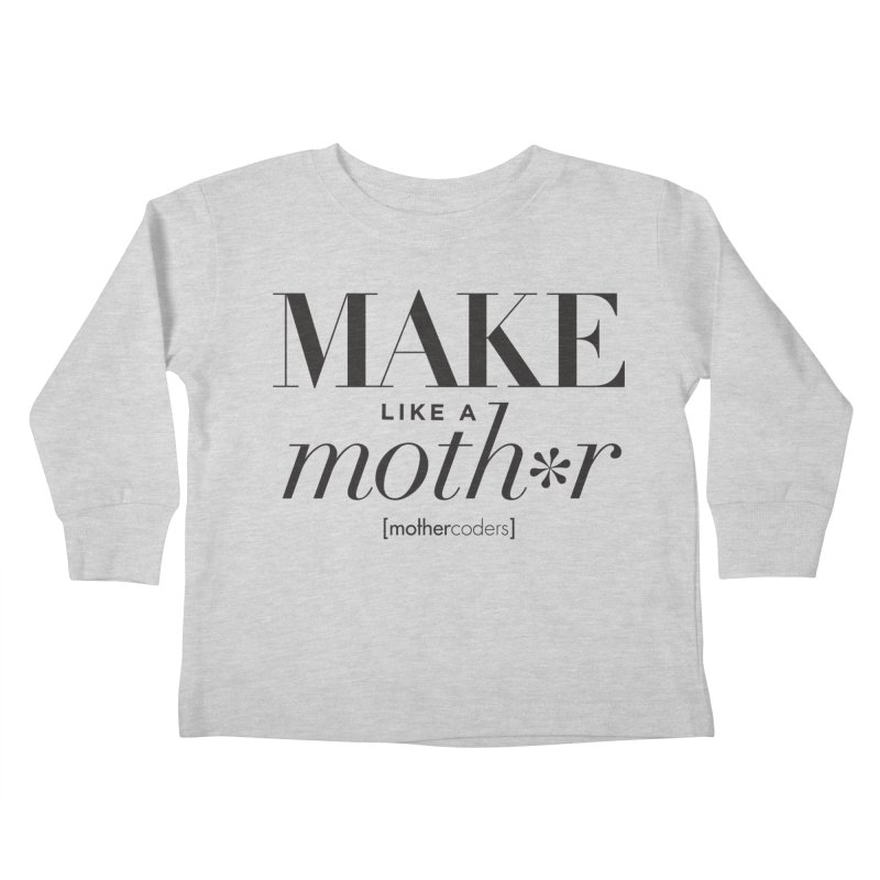 Make Like A Moth*r Kids Toddler Longsleeve T-Shirt by MotherCoders Online Store