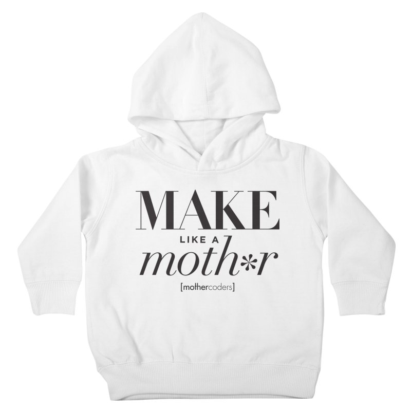 Make Like A Moth*r Kids Toddler Pullover Hoody by MotherCoders Online Store