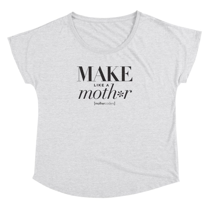 Make Like A Moth*r Women's Dolman Scoop Neck by MotherCoders Online Store