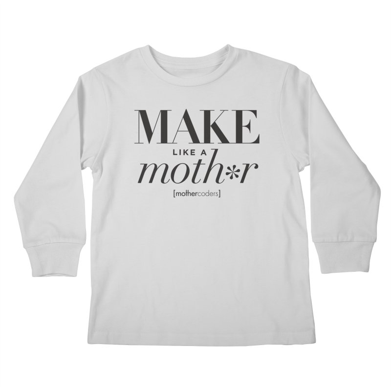 Make Like A Moth*r Kids Longsleeve T-Shirt by MotherCoders Online Store