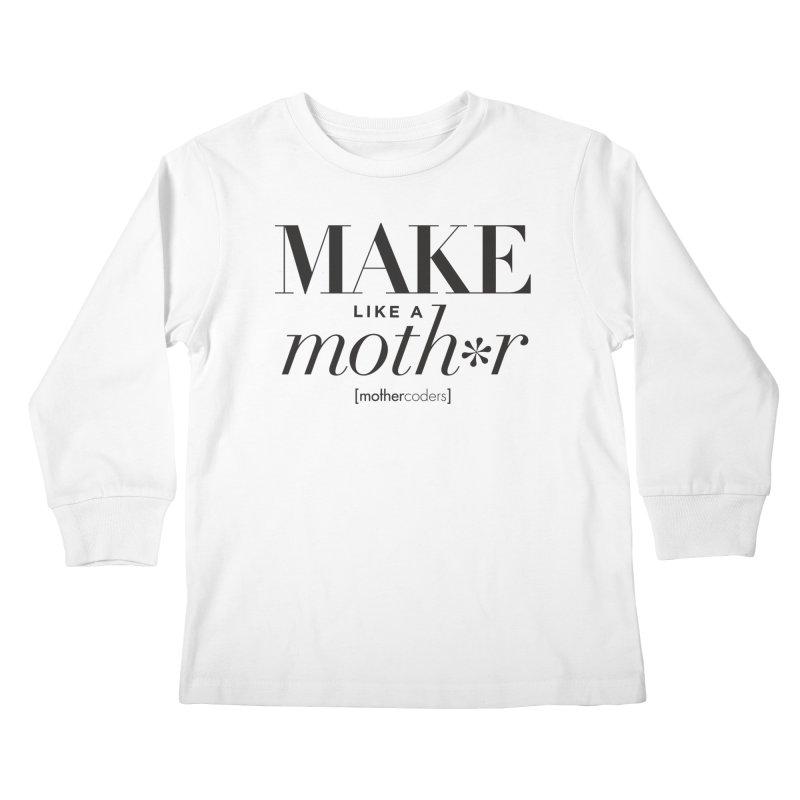 Make Like A Moth*r Kids Longsleeve T-Shirt by MotherCoders Online Store