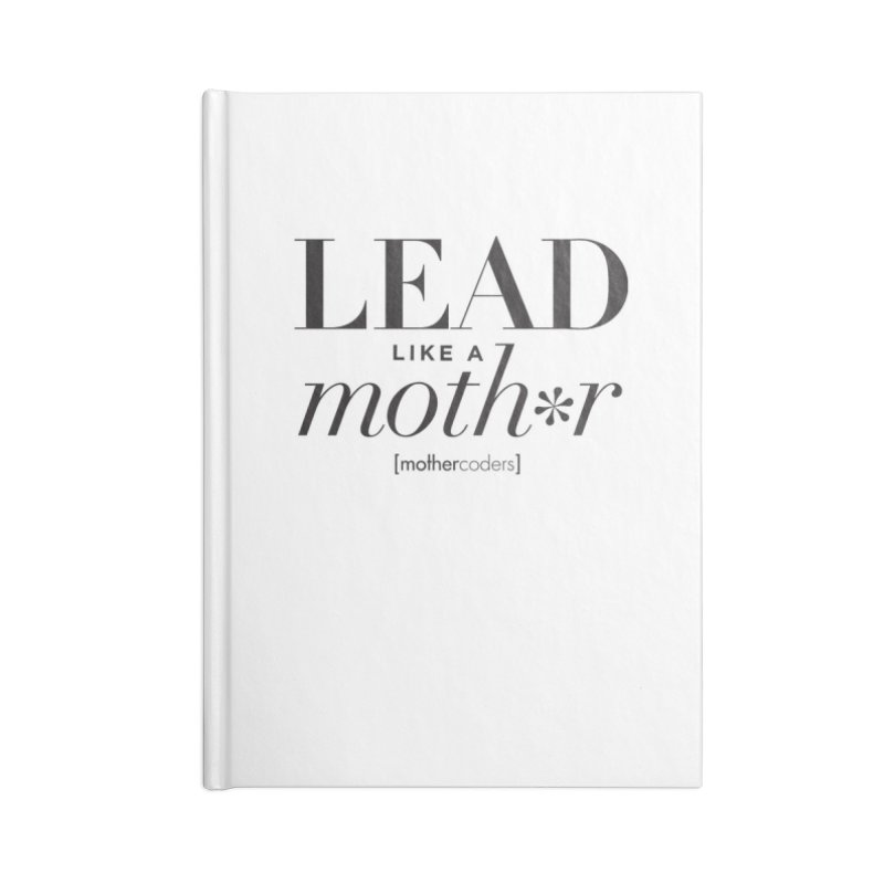 Lead Like A Moth*r Accessories Blank Journal Notebook by MotherCoders Online Store