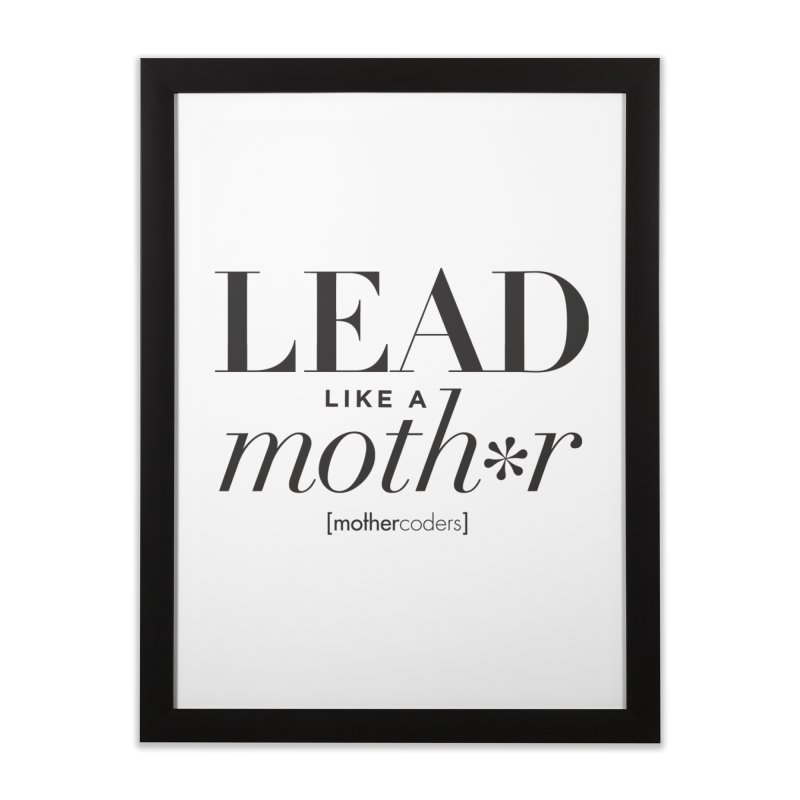 Lead Like A Moth*r Home Framed Fine Art Print by MotherCoders Online Store
