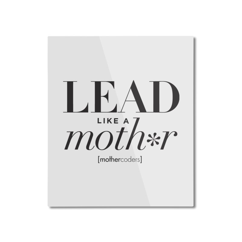 Lead Like A Moth*r Home Mounted Aluminum Print by MotherCoders Online Store