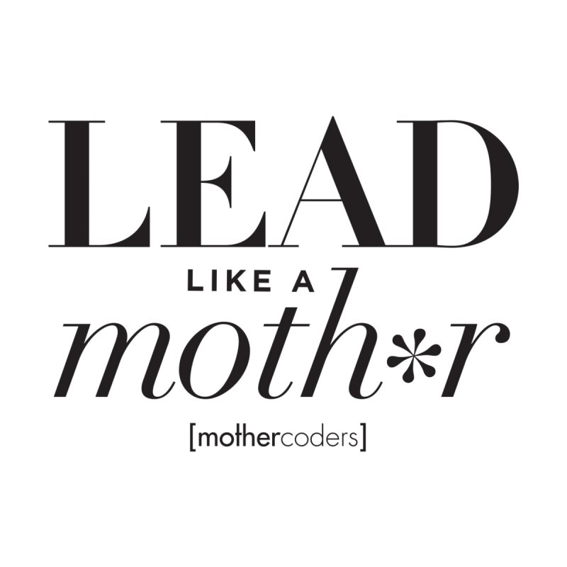 Lead Like A Moth*r by MotherCoders Online Store