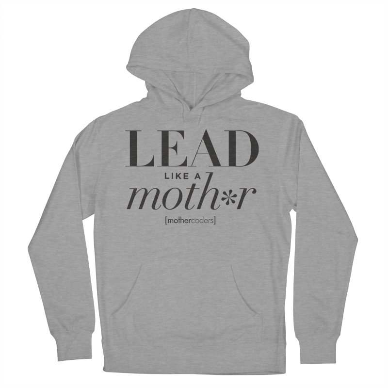 Lead Like A Moth*r Women's French Terry Pullover Hoody by MotherCoders Online Store