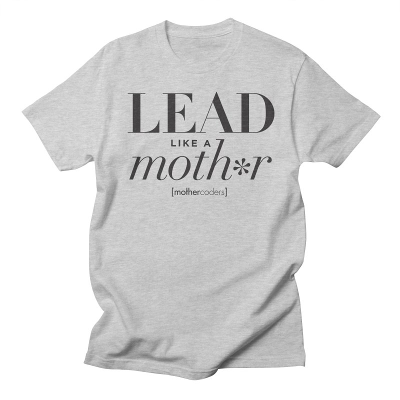 Lead Like A Moth*r Women's Regular Unisex T-Shirt by MotherCoders Online Store