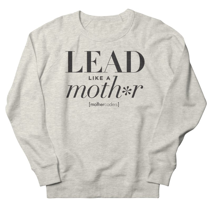 Lead Like A Moth*r Men's French Terry Sweatshirt by MotherCoders Online Store