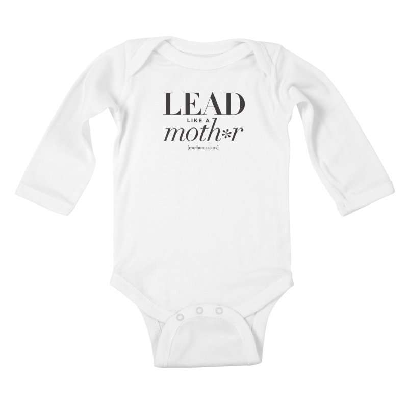 Lead Like A Moth*r Kids Baby Longsleeve Bodysuit by MotherCoders Online Store