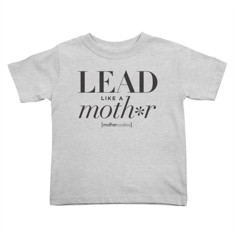 Lead Like A Moth*r Kids Toddler T-Shirt by MotherCoders Online Store