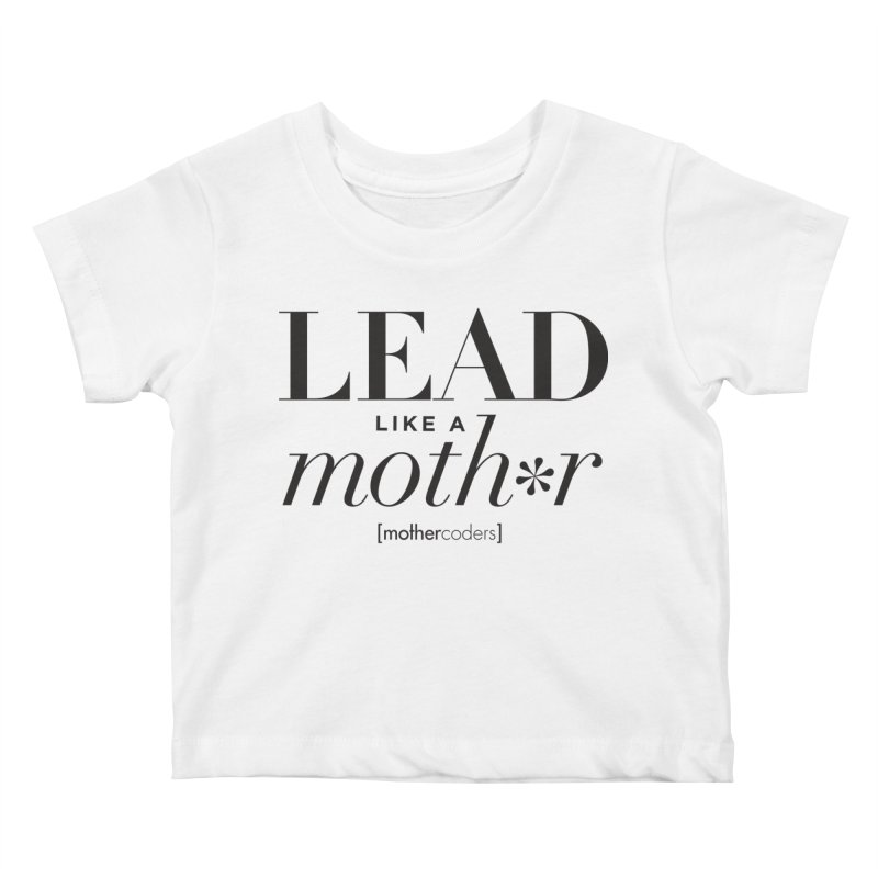 Lead Like A Moth*r Kids Baby T-Shirt by MotherCoders Online Store