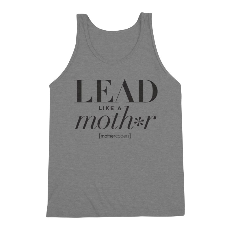 Lead Like A Moth*r Men's Triblend Tank by MotherCoders Online Store