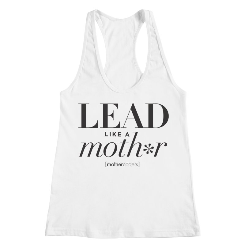 Lead Like A Moth*r Women's Racerback Tank by MotherCoders Online Store
