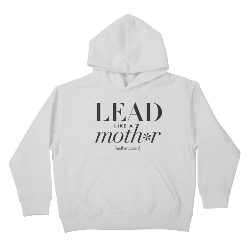 Lead Like A Moth*r Kids Pullover Hoody by MotherCoders Online Store