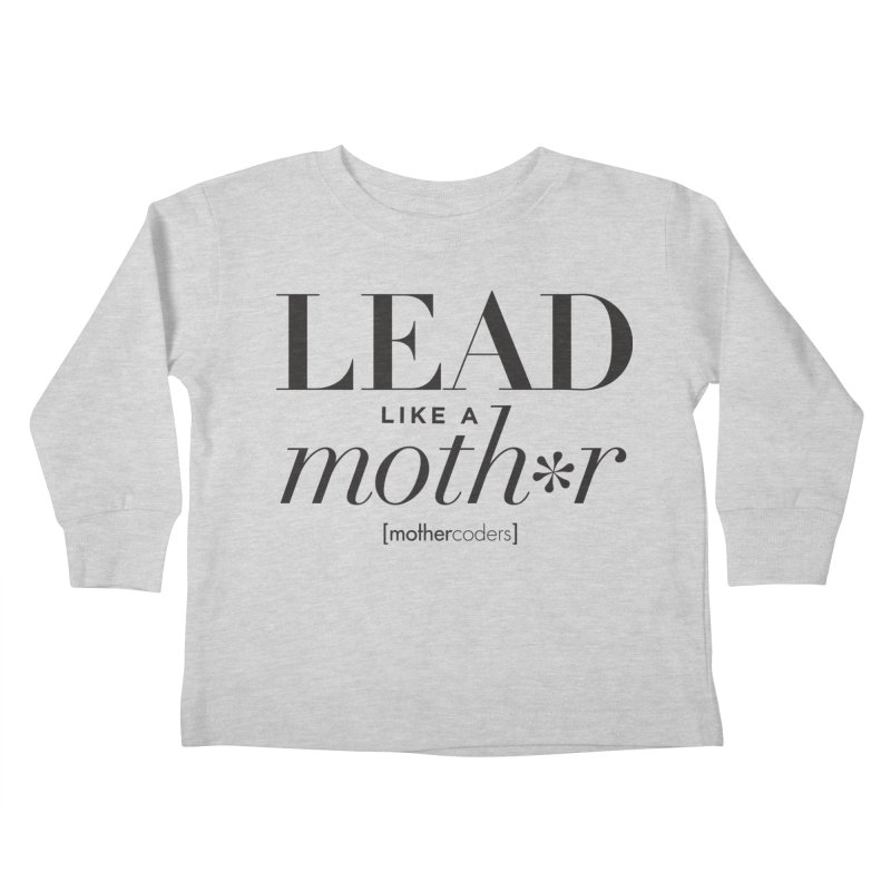 Lead Like A Moth*r Kids Toddler Longsleeve T-Shirt by MotherCoders Online Store
