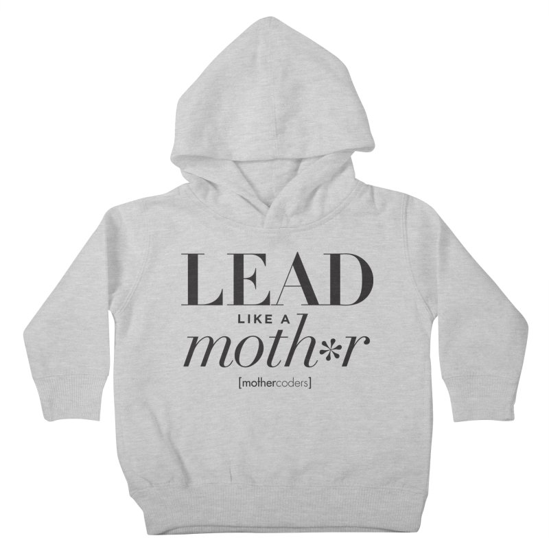 Lead Like A Moth*r Kids Toddler Pullover Hoody by MotherCoders Online Store