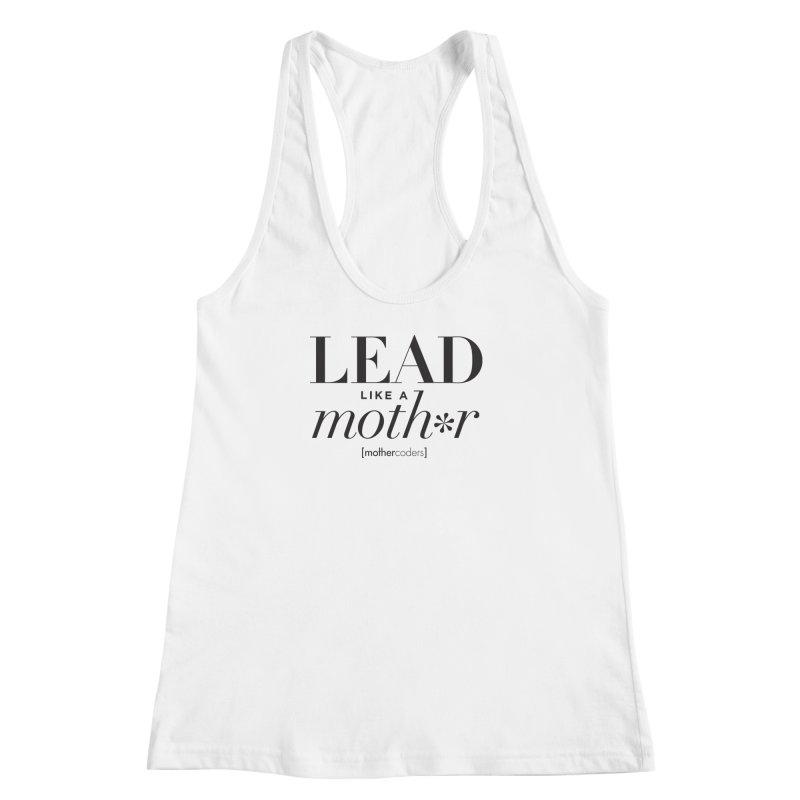 Lead Like A Moth*r Women's Racerback Tank by MotherCoders Online Store