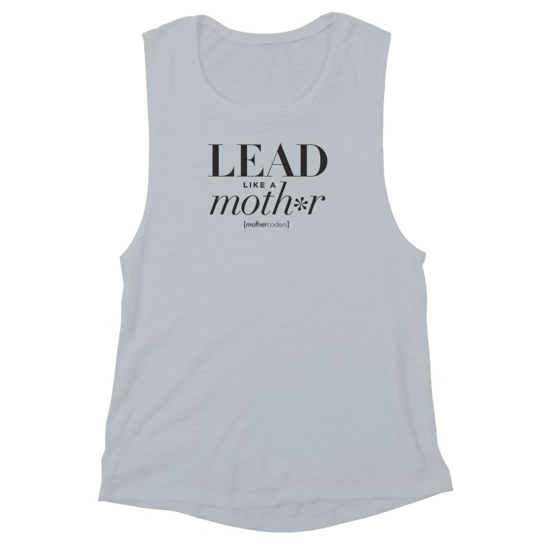 Lead Like A Moth*r Women's Muscle Tank by MotherCoders Online Store