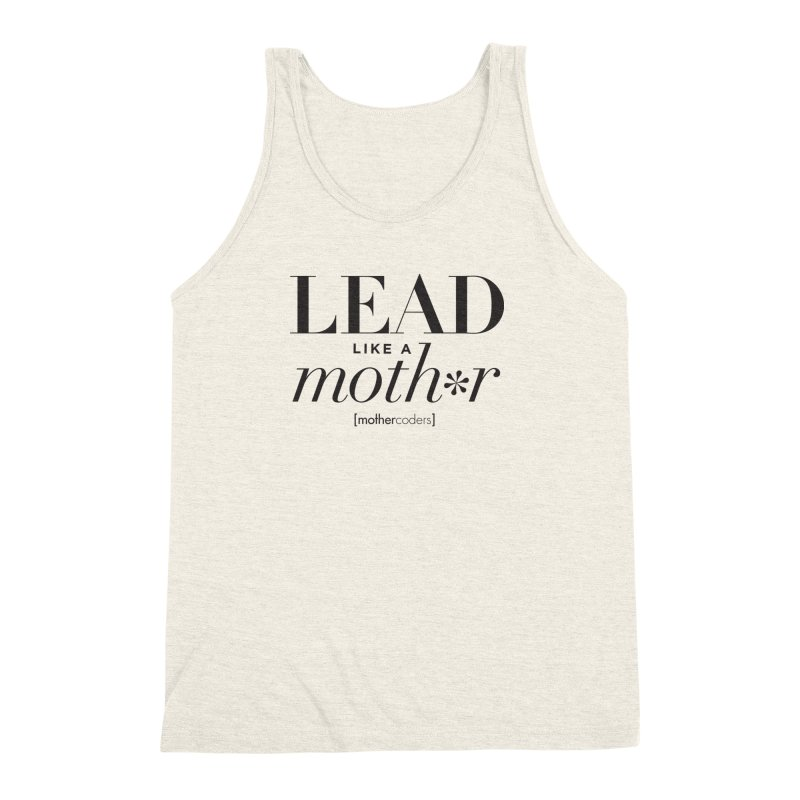 Lead Like A Moth*r Men's Triblend Tank by MotherCoders Online Store