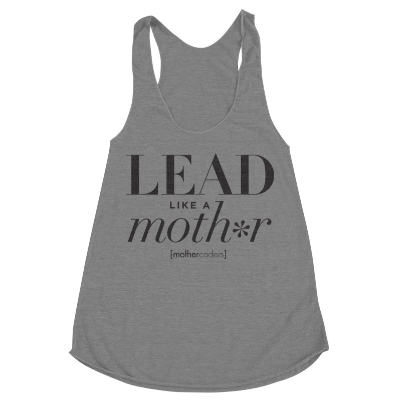 Lead Like A Moth*r Women's Racerback Triblend Tank by MotherCoders Online Store